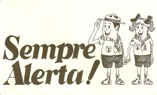 O lema dos escoteiros deve ser lembrado a todo instante: SEMPRE ALERTA!